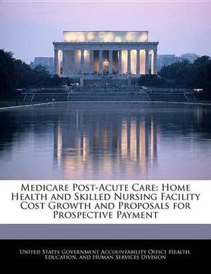 Medicare Post-Acute Care: Home Health and Skilled Nursing Facility Cost Growth and Proposals for Prospective Payment