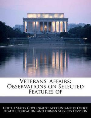 Veterans' Affairs: Observations on Selected Features of