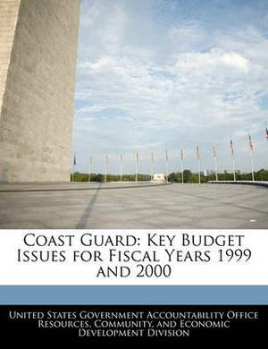 Coast Guard: Key Budget Issues for Fiscal Years 1999 and 2000