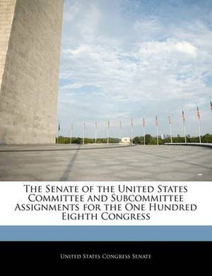 The Senate of the United States Committee and Subcommittee Assignments for the One Hundred Eighth Congress