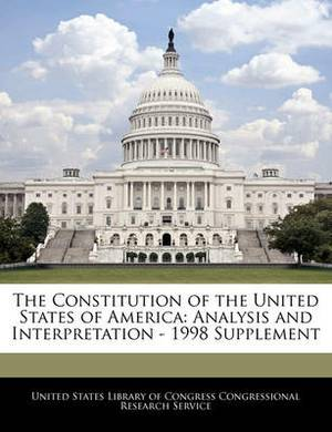The Constitution of the United States of America: Analysis and Interpretation - 1998 Supplement