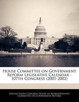 House Committee on Government Reform Legislative Calendar - 107th Congress (2001-2002)