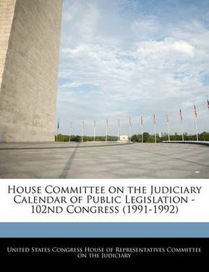 House Committee on the Judiciary Calendar of Public Legislation - 102nd Congress (1991-1992)