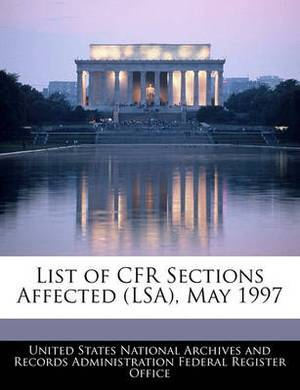 List of Cfr Sections Affected (Lsa), May 1997