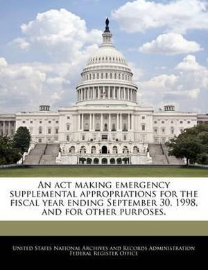 An ACT Making Emergency Supplemental Appropriations for the Fiscal Year Ending September 30, 1998, and for Other Purposes.
