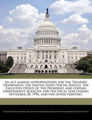 An ACT Making Appropriations for the Treasury Department, the United States Postal Service, the Executive Office of the President, and Certain Independent Agencies, for the Fiscal Year Ending September 30, 1996, and for Other Purposes.