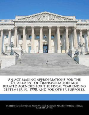 An ACT Making Appropriations for the Department of Transportation and Related Agencies for the Fiscal Year Ending September 30, 1998, and for Other Purposes.
