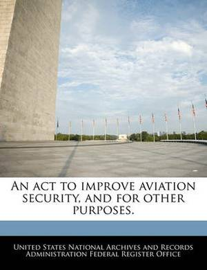 An ACT to Improve Aviation Security, and for Other Purposes.