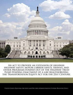 An ACT to Provide an Extension of Highway, Highway Safety, Motor Carrier Safety, Transit, and Other Programs Funded Out of the Highway Trust Fund Pending Enactment of a Law Reauthorizing the Transportation Equity ACT for the 21st Century.