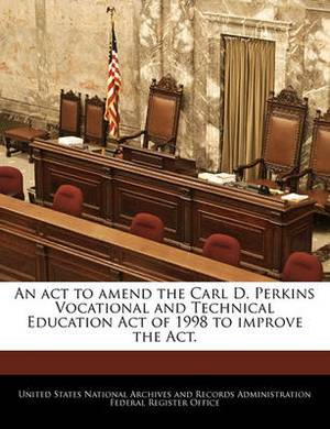 An ACT to Amend the Carl D. Perkins Vocational and Technical Education Act of 1998 to Improve the ACT.
