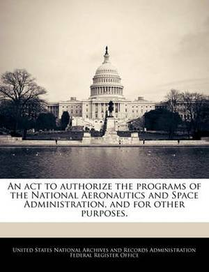 An ACT to Authorize the Programs of the National Aeronautics and Space Administration, and for Other Purposes.