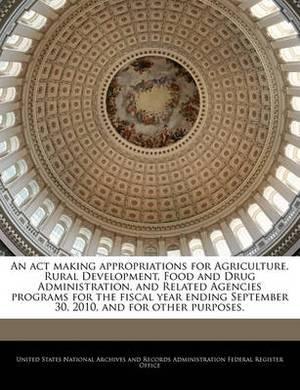 An ACT Making Appropriations for Agriculture, Rural Development, Food and Drug Administration, and Related Agencies Programs for the Fiscal Year Ending September 30, 2010, and for Other Purposes.