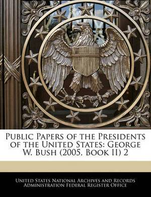 Public Papers of the Presidents of the United States: George W. Bush (2005, Book II) 2