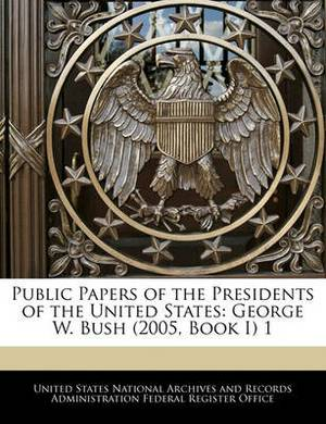 Public Papers of the Presidents of the United States: George W. Bush (2005, Book I) 1
