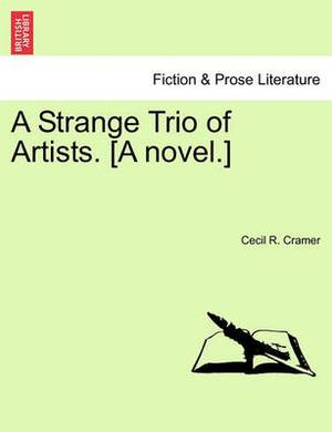 A Strange Trio of Artists. [A Novel.]