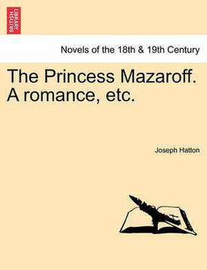 The Princess Mazaroff. a Romance, Etc.