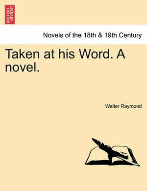 Taken at His Word. a Novel.