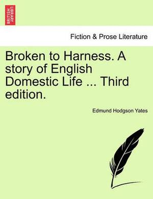 Broken to Harness. a Story of English Domestic Life ... Third Edition.