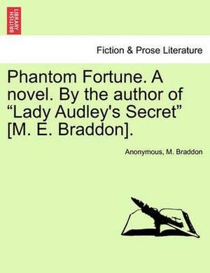 Phantom Fortune. a Novel. by the Author of  Lady Audley's Secret  [M. E. Braddon].