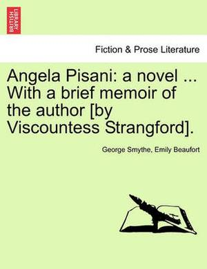 Angela Pisani: A Novel ... with a Brief Memoir of the Author [By Viscountess Strangford].