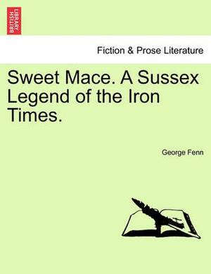 Sweet Mace. a Sussex Legend of the Iron Times.