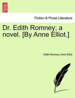 Dr. Edith Romney; A Novel. [By Anne Elliot.]