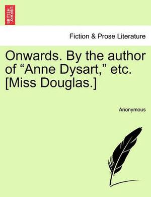 Onwards. by the Author of  Anne Dysart,  Etc. [Miss Douglas.]