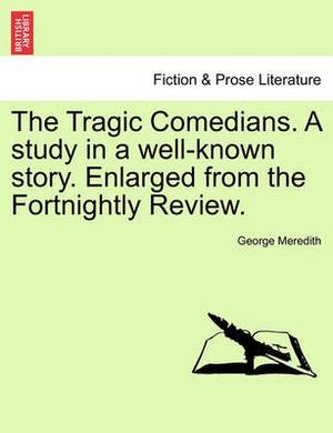 The Tragic Comedians. a Study in a Well-Known Story. Enlarged from the Fortnightly Review.