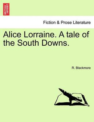 Alice Lorraine. a Tale of the South Downs.