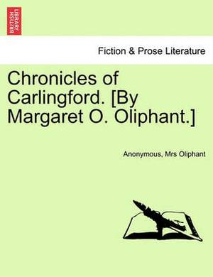 Chronicles of Carlingford. [By Margaret O. Oliphant.]