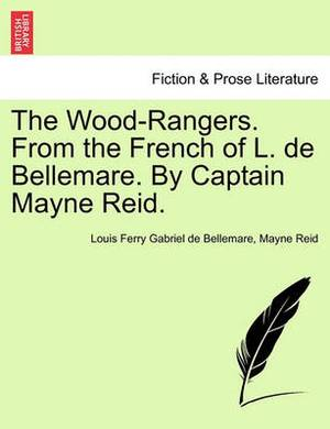 The Wood-Rangers. from the French of L. de Bellemare. by Captain Mayne Reid.