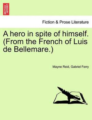 A Hero in Spite of Himself. (from the French of Luis de Bellemare.)