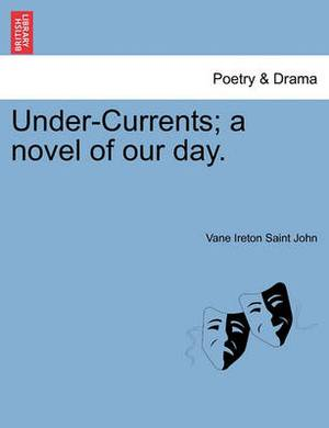 Under-Currents; A Novel of Our Day, Vol. II