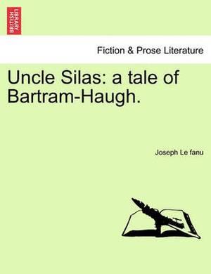 Uncle Silas: A Tale of Bartram-Haugh.