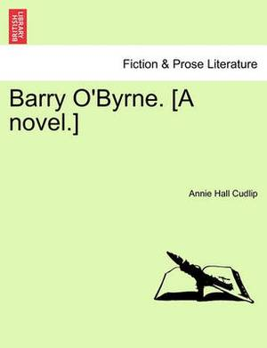 Barry O'Byrne. [A Novel.]