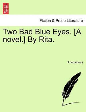 Two Bad Blue Eyes. [A Novel.] by Rita. Vol. I