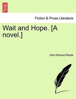 Wait and Hope. [A Novel.]