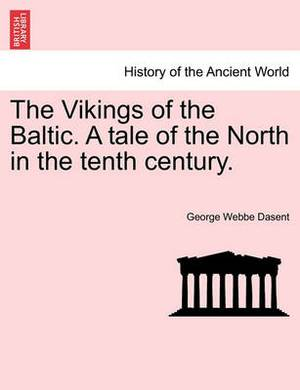 The Vikings of the Baltic. a Tale of the North in the Tenth Century. Vol. II.