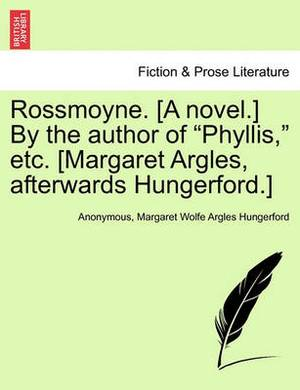 Rossmoyne. [A Novel.] by the Author of  Phyllis,  Etc. [Margaret Argles, Afterwards Hungerford.]