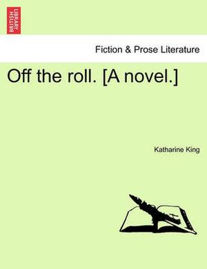 Off the Roll. [A Novel.]