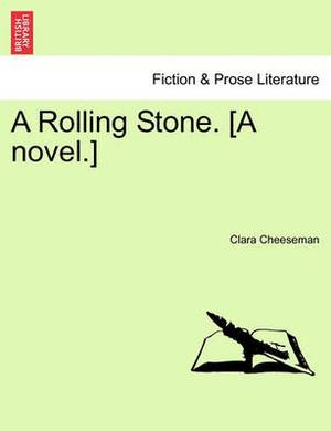 A Rolling Stone. [A Novel.]