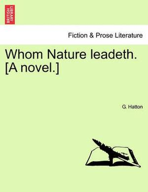 Whom Nature Leadeth. [A Novel.]