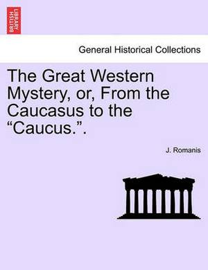 The Great Western Mystery, Or, from the Caucasus to the Caucus..