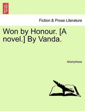 Won by Honour. [A Novel.] by Vanda.