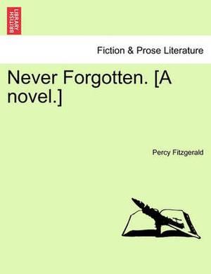 Never Forgotten. [A Novel.]