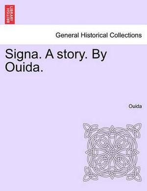 Signa. a Story. by Ouida. Vol I