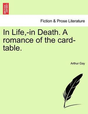 In Life, -In Death. a Romance of the Card-Table.