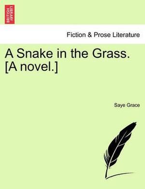 A Snake in the Grass. [A Novel.]
