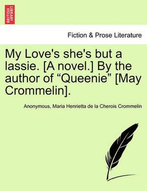 My Love's She's But a Lassie. [A Novel.] by the Author of  Queenie  [May Crommelin].