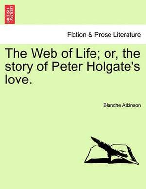 The Web of Life; Or, the Story of Peter Holgate's Love.